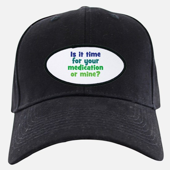 Your Meds or Mine? Baseball Hat