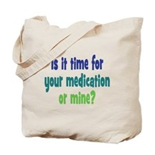 Your Meds or Mine? Tote Bag