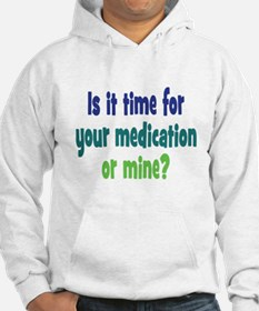 Your Meds or Mine? Hoodie