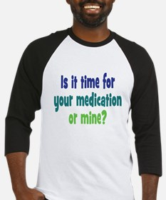 Your Meds or Mine? Baseball Jersey