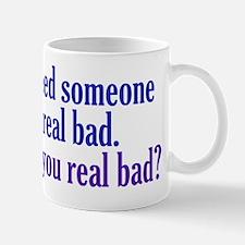 Need someone real bad Mug
