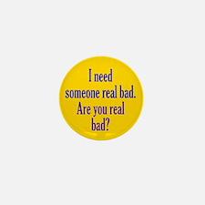 Need someone real bad Mini Button