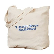 I Ain't Ever Satisfied Tote Bag