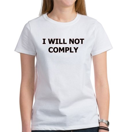 """Women's """"I WIll Not Comply"""" T-Shirt"""
