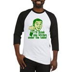 Drink You Bitches Under The Table Baseball Jersey