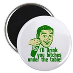 """Drink You Bitches Under The Table 2.25"""" Magnet (10"""