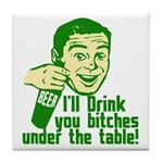 Drink You Bitches Under The Table Tile Coaster
