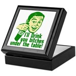 Drink You Bitches Under The Table Keepsake Box