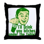 Drink You Bitches Under The Table Throw Pillow