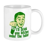 Drink You Bitches Under The Table Mug