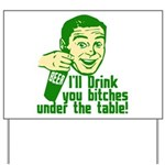 Drink You Bitches Under The Table Yard Sign