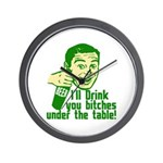 Drink You Bitches Under The Table Wall Clock