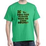 Does This Clover Make Me Look Drunk? Dark T-Shirt