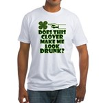 Does This Clover Make Me Look Drunk? Fitted T-Shir