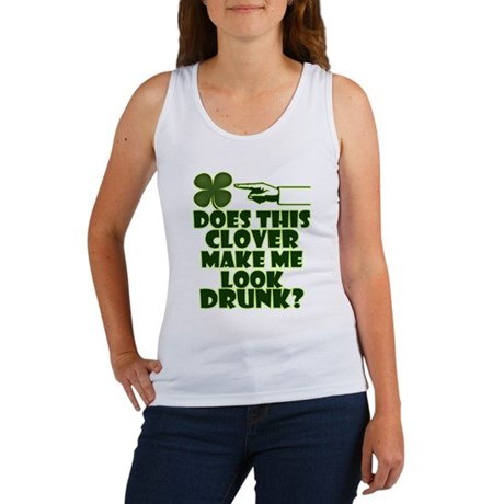 Does This Clover Make Me Look Drunk? Women's Tank