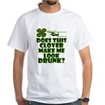 Does This Clover Make Me Look Drunk? White T-Shirt