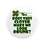 "Does This Clover Make Me Look Drunk? 3.5"" Button"