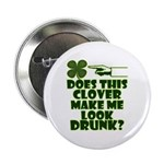 "Does This Clover Make Me Look Drunk? 2.25"" Button"