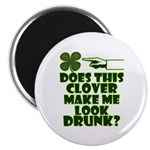 "Does This Clover Make Me Look Drunk? 2.25"" Magnet"
