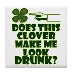 Does This Clover Make Me Look Drunk? Tile Coaster
