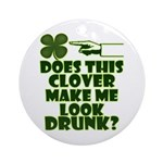 Does This Clover Make Me Look Drunk? Ornament (Rou