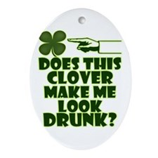 Does This Clover Make Me Look Drunk? Ornament (Ova