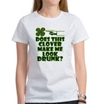 Does This Clover Make Me Look Drunk? Women's T-Shi