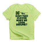 Does This Clover Make Me Look Drunk? Infant T-Shir