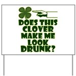 Does This Clover Make Me Look Drunk? Yard Sign