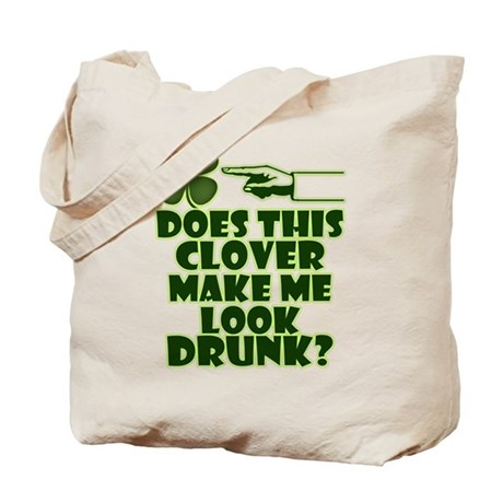 Does This Clover Make Me Look Drunk? Tote Bag