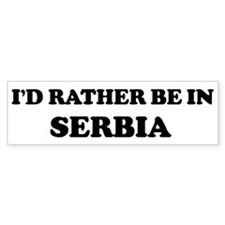 Rather be in Serbia Bumper Bumper Sticker