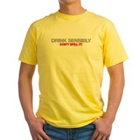 Drink Sensibly! Yellow T-Shirt
