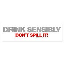 Drink Sensibly! Bumper Sticker