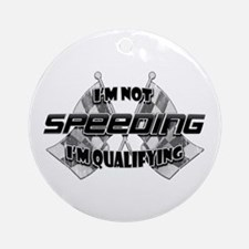 I'm Not Speeding Ornament (Round)