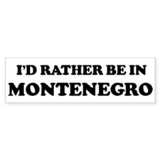 Rather be in Montenegro Bumper Bumper Sticker
