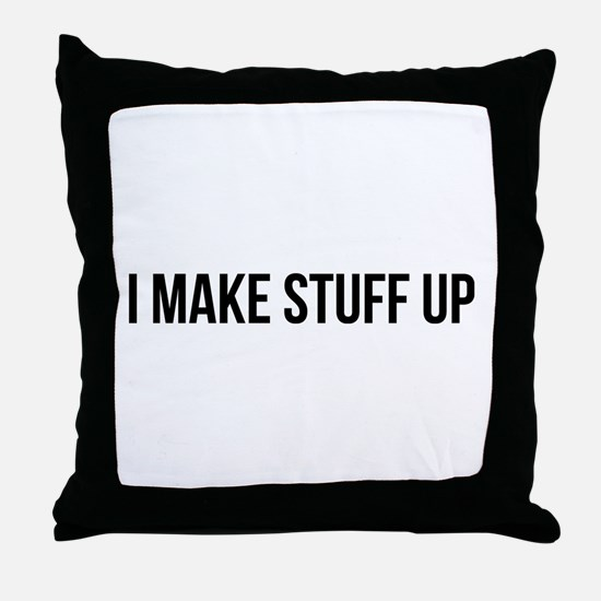 I make stuff up Throw Pillow