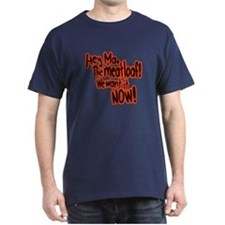 We want the meatloaf! T-Shirt