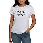 End Work Begin Play Women's T-Shirt