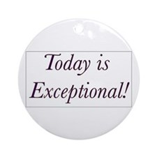 Today is Exceptional! Ornament (Round)