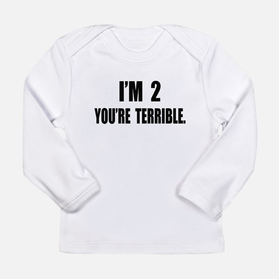 You're Terrible 2 Long Sleeve Infant T-Shirt