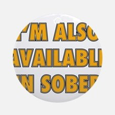 I'm Also Available In Sober Ornament (Round)