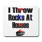 I Throw Rocks At Houses Mousepad