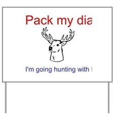 Pack my diapers i'm going hunting w/dad Yard Sign