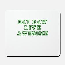 Eat Raw Live Awsome Mousepad