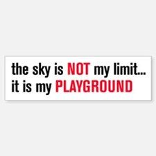 the sky is NOT my limit. . . Bumper Bumper Sticker