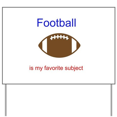 Football is my favorite subje Yard Sign