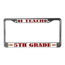 I Teach 5th Grade License Plate Frame