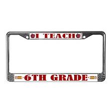 I Teach 6th Grade License Plate Frame