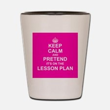 Keep Calm and Pretend it's on the Lesson Plan Shot