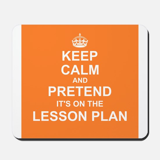 Keep Calm and Pretend it's on the Lesson Plan Mous